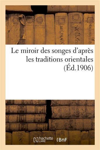 Le Miroir Des Songes D Apres Les Traditions Orientales by J Rouff