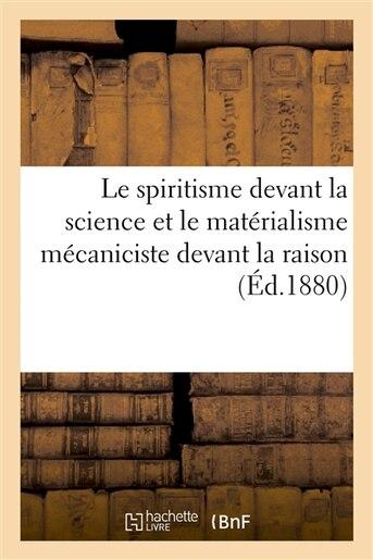 Le Spiritisme Devant La Science Et Le Materialisme Mecaniciste Devant La Raison by Librairie Des Sciences Psychologiques