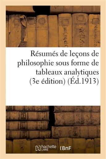 Resumes de Lecons de Philosophie Sous Forme de Tableaux Analytiques: A L Usage by A. Mame