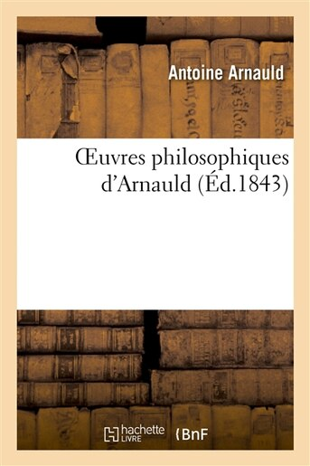 Oeuvres Philosophiques D Arnauld by Antoine Arnauld