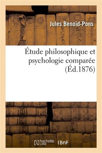 Etude Philosophique Et Psychologie Comparee by Jules Benoid-Pons