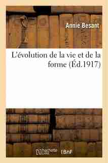 L Evolution de La Vie Et de La Forme by Annie Wood Besant