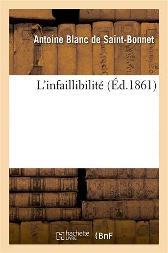 L Infaillibilite by Antoine Joseph El Blanc De Saint-Bonnet