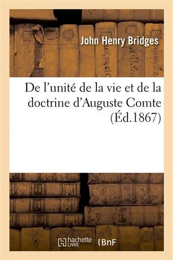 de L Unite de La Vie Et de La Doctrine D Auguste Comte, Reponse Aux Critiques Des Derniers Ecrits by John Henry Bridges
