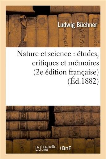 Nature Et Science: Etudes, Critiques Et Memoires (2e Edition Francaise) by Ludwig Buchner
