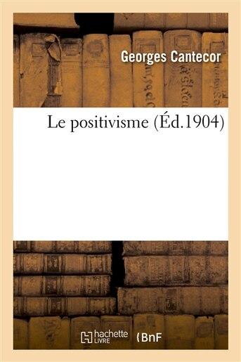 Le Positivisme by Georges Cantecor