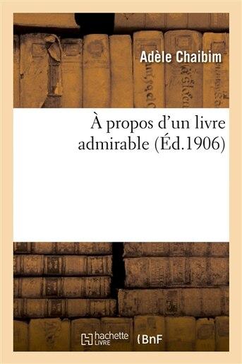 A Propos D Un Livre Admirable by Adele Chaibim