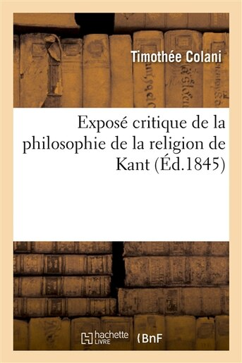 Expose Critique de La Philosophie de La Religion de Kant by Timothee Colani
