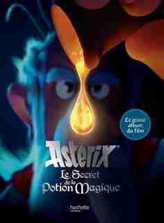 ASTERIX LE SECRET DE LA POTION MAGIQUE GRAND ALBUM DU FILM by Anonyme