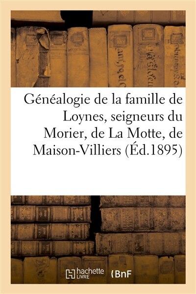 Genealogie de La Famille de Loynes, Seigneurs Du Morier, de La Motte, de Maison-Villiers, D'Ores by Sans Auteur