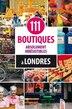 111 boutiques absolument irrésistibles à Londres by Hachette