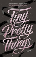 TINY PRETTY THINGS - TOME 1 - TINY PRETTY THINGS