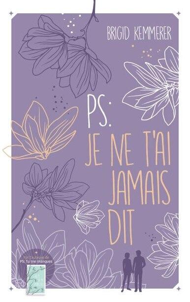 P.S. JE NE T'AI JAMAIS DIT by Brigid Kemmerer