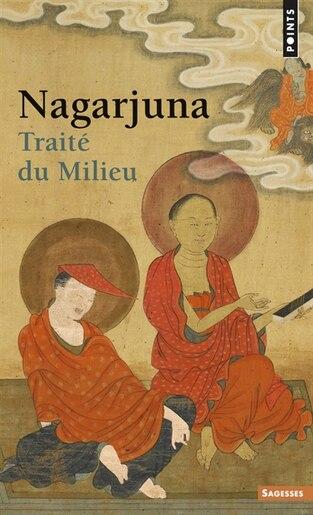 Traité du milieu by Nagarjuna