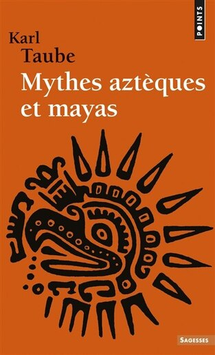 Mythes aztèques et mayas by Karl Taube