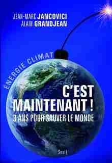 C'est maintenant!: 3 ans pour sauver le monde de Jean-Marc Jancovici