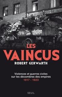 Vaincus (Les): Violences et guerres civiles sur les décombres des empires, 1917-1923