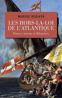 Hors-la-loi de l'Atlantique (Les): Pirates, mutins et flibustiers
