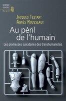 Au péril de l'humain: Promesses suicidaires des transhumanistes (Les)