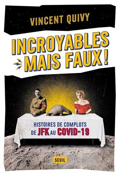 Incroyables mais faux ! : histoires de complots de JFK au Covid-19 de Vincent Quivy