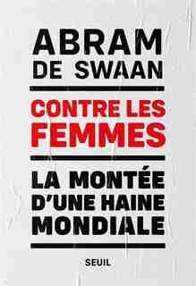 Contre les femmes : la montée d'une haine mondiale de Abram de Swaan