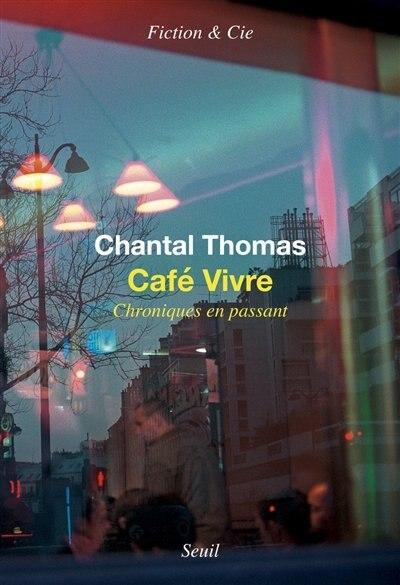 CAFÉ VIVRE : CHRONIQUES EN PASSANT de Chantal Thomas