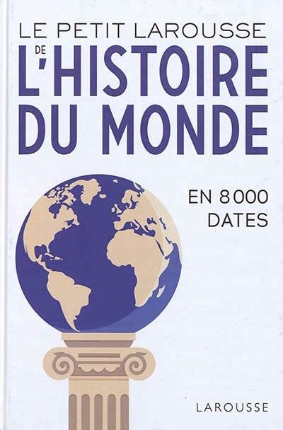 LE PETIT LAROUSSE DE L'HISTOIRE DU MONDE by COLLECTIF