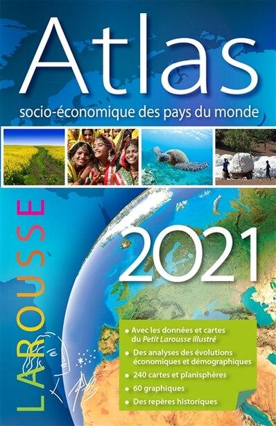 ATLAS SOCIO-ÉCONOMIQUE DES PAYS DU MONDE 2021 by Larousse