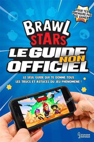 Brawl Stars, le guide non officiel by Mathias Lavorel