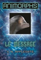 Animorphs tome 4 : Le Message