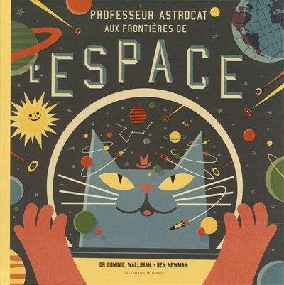 PROFESSEUR ASTROCAT : AUX FRONTIÈRES DE L'ESPACE de WALLIMAN,DR DOMINIC