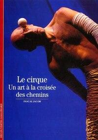 Cirque (Le) : Un Art À La Croisée Des Chemins