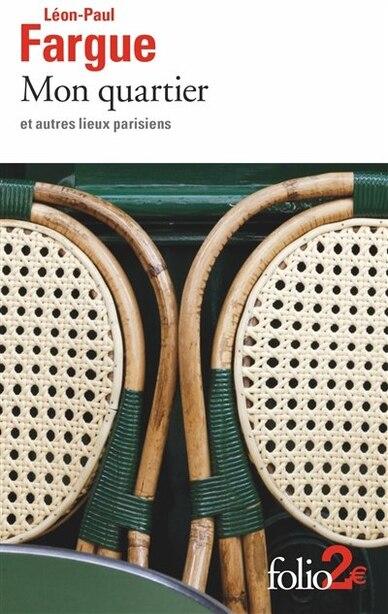 Mon Quartier Et Autres Lieux Parisiens by LÉON-PAUL FARGUE
