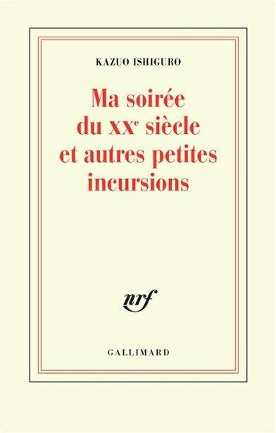 Ma Soirée Du Xxe Siècle Et Autres Petites Incursions by Kazuo Ishiguro