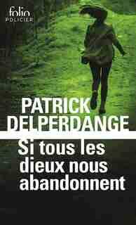 SI TOUS LES DIEUX NOUS ABANDONNENT by Patrick Delperdange