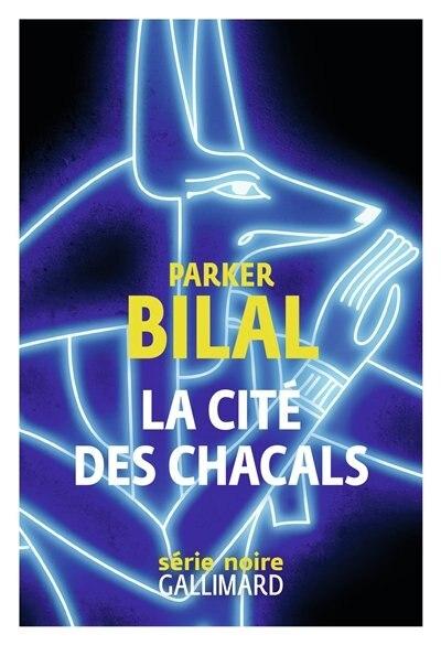 LA CITE DES CHACALS by Parker Bilal