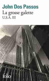 TRILOGIE U.S.A. TOME 3 : LA GROSSE GALETTE by John Dos Passos