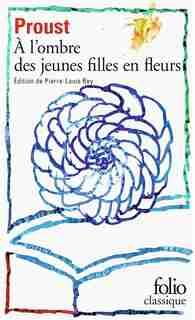 À LA RECHERCHE DU TEMPS PERDU, II : À L'OMBRE DES JEUNES FILLES EN FLEURS by Marcel Proust