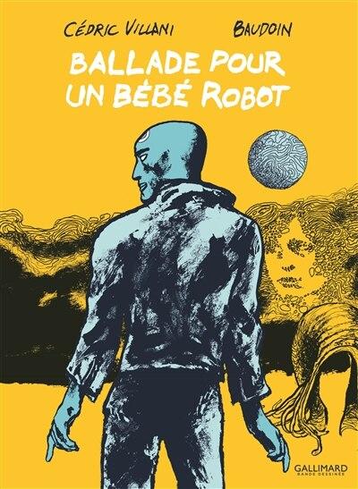 BALLADE POUR UN BÉBÉ ROBOT by Cédric Villani