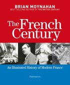 The French Century: An Illustrated History Of Modern France