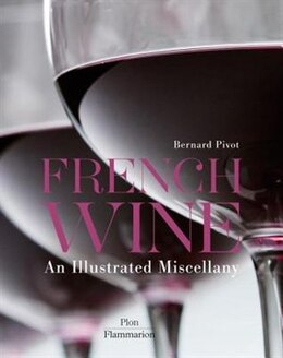 Book French Wine: An Illustrated Miscellany: An Illustrated Miscellany by Bernard Pivot