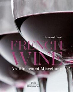 French Wine: An Illustrated Miscellany: An Illustrated Miscellany
