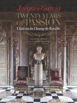 Book Jacques Garcia: Twenty Years Of Passion: Chateau Du Champ De Bataille by Jacques Garcia
