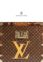 Louis Vuitton: The Spirit Of Travel: The Spirit Of Travel