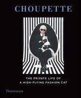 Choupette: The Private Life Of A High-flying Cat: The Private Life Of A High-flying Fashion Cat