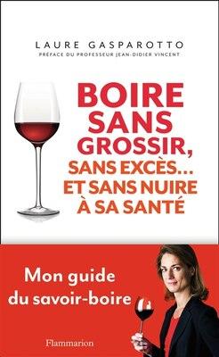 Book Boire sans grossir: sans excès et sans nuire à sa santé by Laure Gasparotto