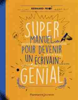 Super manuel pour devenir un ecrivain genial by Bernard Friot
