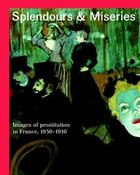 Splendours And Miseries: Images Of Prostitution In France, 1850-1910