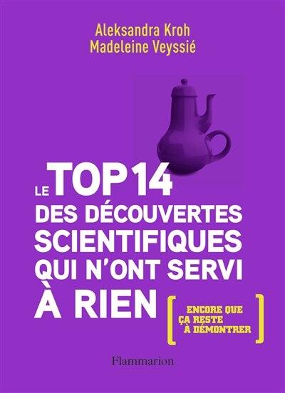 Le top 14 des découvertes scientifiques qui n'ont servi à rien (encore que ça reste à démontrer) de Aleksandra Kroh