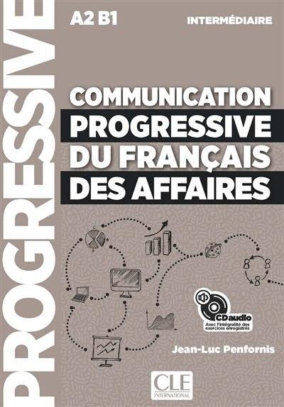 Communication Progressive Du Français Des Affaires : A2 B1, Intermédiaire de Jean-Luc Penfornis